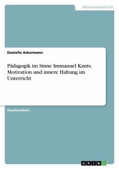 Pädagogik im Sinne Immanuel Kants. Motivation und innere Haltung im Unterricht