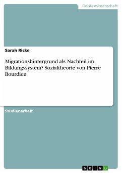 Migrationshintergrund als Nachteil im Bildungssystem? Sozialtheorie von Pierre Bourdieu - Ricke, Sarah