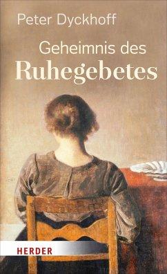 Geheimnis des Ruhegebetes (eBook, ePUB) - Dyckhoff, Peter
