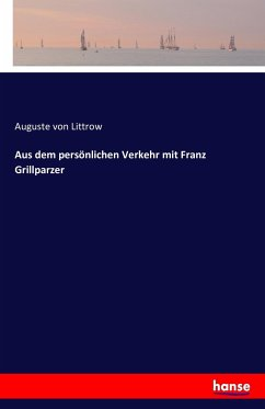 Aus dem persönlichen Verkehr mit Franz Grillparzer