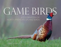 Game Birds (Ring-Necked Pheasant Cover): A Celebration of North American Upland Birds - Kramer, Gary