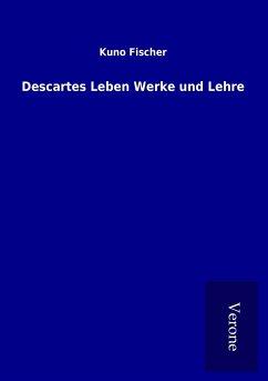 Descartes Leben Werke und Lehre