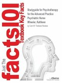 Studyguide for Psychotherapy for the Advanced Practice Psychiatric Nurse by Wheeler, Kathleen, ISBN 9780826110084