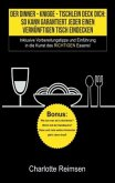 Der Dinner-Knigge - Tischlein Deck Dich: So kann garantiert jeder einen vernünftigen Tisch eindecken
