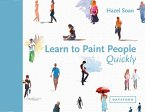 Learn to Paint People Quickly : A Practical, Step-by-Step Guide to Learning to Paint People in Watercolour and Oils