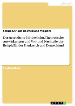 Der gesetzliche Mindestlohn. Theoretische Auswirkungen und Vor- und Nachteile der Beispielländer Frankreich und Deutschland