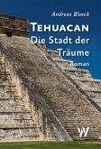 Tehuacan - Die Stadt der Träume