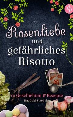 Rosenliebe und gefährliches Risotto (eBook, ePUB) - Strobel, Gabi