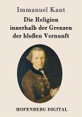 Die Religion innerhalb der Grenzen der bloßen Vernunft (eBook, ePUB)