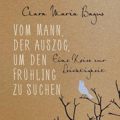 Vom Mann, der auszog, um den Frühling zu suchen (MP3-Download) - Bagus, Clara Maria