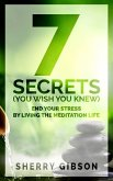 End Your Stress By Living The Meditation Life: 7 Secrets (You Wish You Knew) (eBook, ePUB)