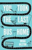 You Took the Last Bus Home (eBook, ePUB)