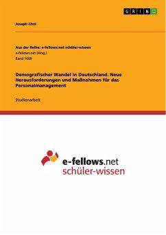 Demografischer Wandel in Deutschland. Neue Herausforderungen und Maßnahmen für das Personalmanagement