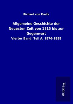 Allgemeine Geschichte der Neuesten Zeit von 1815 bis zur Gegenwart - Kralik, Richard von