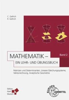 Matrizen und Determinanten, Lineare Gleichungssysteme, Vektorrechnung, Analytische Geometrie / Mathematik - Ein Lehr- und Übungsbuch Bd.2 - Gellrich, Carsten; Gellrich, Regina
