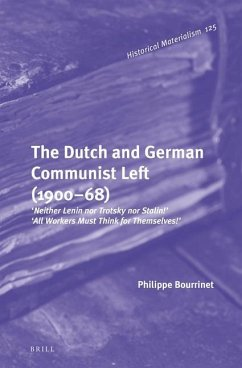 The Dutch and German Communist Left (1900-68): 'neither Lenin Nor Trotsky Nor Stalin!' - 'all Workers Must Think for Themselves!' - Bourrinet, Philippe