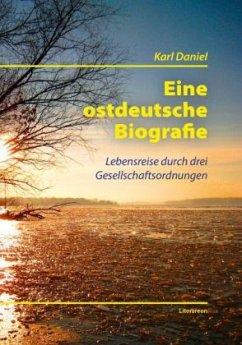 Eine ostdeutsche Biografie - Daniel, Karl