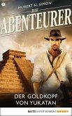 Der Goldkopf von Yukatan / Die Abenteurer Bd.8 (eBook, ePUB)