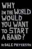 Why in the World Would You Want to Start a Band? (eBook, ePUB)