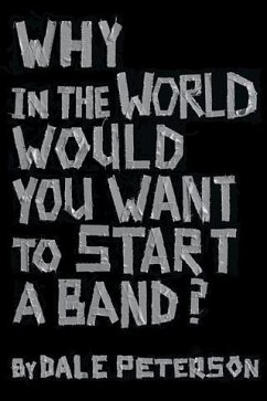 Why in the World Would You Want to Start a Band? (eBook, ePUB) - Peterson, Dale