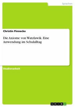 Die Axiome von Watzlawik. Eine Anwendung im Schulalltag (eBook, ePUB)