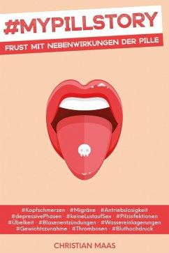 #MyPillStory: Frust mit Nebenwirkungen der Pille (eBook, ePUB) - Maas, Christian