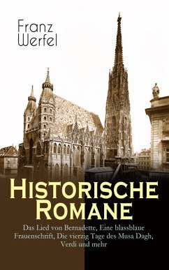 Historische Romane: Das Lied von Bernadette, Eine blassblaue Frauenschrift, Die vierzig Tage des Musa Dagh, Verdi und mehr (eBook, ePUB) - Werfel, Franz
