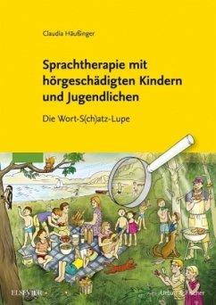 Sprachtherapie mit hörgeschädigten Kindern und Jugendlichen - Häußinger, Claudia