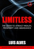 Limitless: The Guide To Attract Wealth, Prosperity and Abundance (eBook, ePUB)