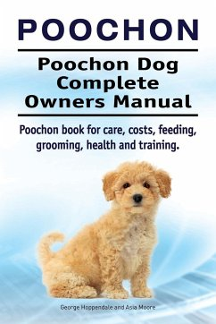 Poochon. Poochon Dog Complete Owners Manual. Poochon book for care, costs, feeding, grooming, health and training.