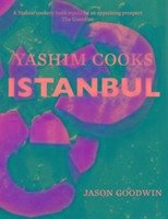 Yashim Cooks Istanbul: Culinary Adventures in the Ottoman Kitchen - Goodwin, Jason