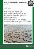 Juridische Hermeneutik («u¿ul al-fiqh») der hanafitischen Rechtsschule am Beispiel des «u¿ul al-fiqh»-Werks «Mirqat al-wu¿ul ila 'ilm al-u¿ul» von Mulla ¿usraw (gest. 885/1480)