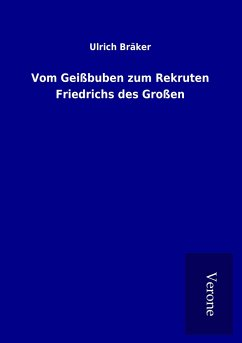 Vom Geißbuben zum Rekruten Friedrichs des Großen - Bräker, Ulrich