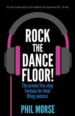 Rock the Dancefloor: The Proven Five-Step Formu...
