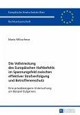 Die Vollstreckung des Europäischen Haftbefehls im Spannungsfeld zwischen effektiver Strafverfolgung und Betroffenenschutz