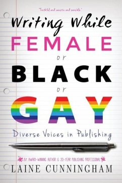 Writing While Female or Black or Gay: Diverse Voices in Publishing - Cunningham, Laine