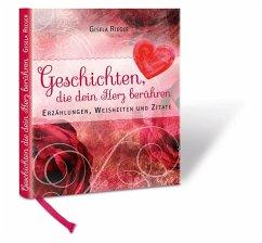 Geschichten die dein Herz berühren - Rieger, Gisela