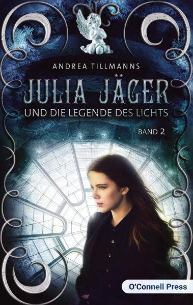 Julia Jäger und die Legende des Lichts - Tillmanns, Andrea