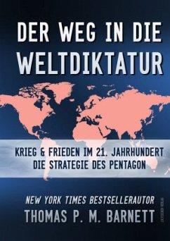 Der Weg in die Weltdiktatur - Barnett, Thomas P. M.