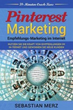 Pinterest-Marketing: Empfehlungs- Marketing im Internet - Merz, Sebastian