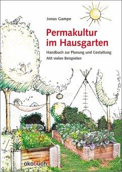Permakultur im Hausgarten - Gampe, Jonas