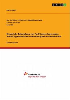 Steuerliche Behandlung von Funktionsverlagerungen mittels hypothetischem Fremdvergleich nach dem AStG (eBook, PDF)