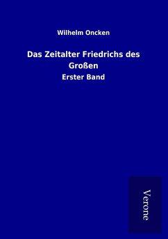 Das Zeitalter Friedrichs des Großen - Oncken, Wilhelm