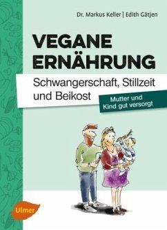 Vegane Ernährung. Schwangerschaft, Stillzeit und Beikost - Keller, Markus; Gätjen, Edith