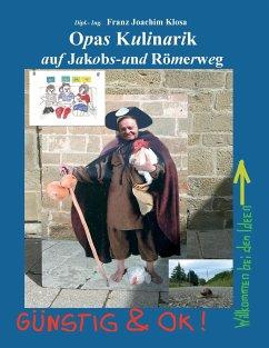Opas Kulinarik auf Jakobs- und Römerweg - Klosa, Franz Joachim