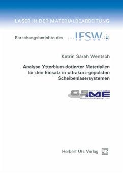 Analyse Ytterbium-dotierter Materialien für den Einsatz in ultrakurz-gepulsten Scheibenlasersystemen (eBook, PDF) - Wentsch, Katrin