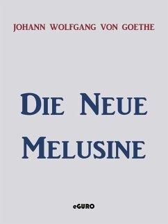 Die neue Melusine (eBook, ePUB) - Goethe, Johann Wolfgang von