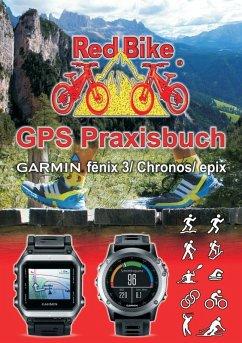 GPS Praxisbuch Garmin fenix 3 / fenix Chronos / epix (eBook, ePUB)
