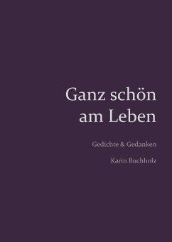 Ganz schön am Leben (eBook, ePUB) - Buchholz, Karin