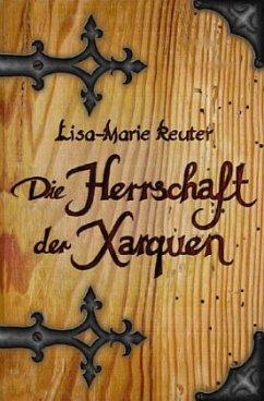 Die Herrschaft der Xarquen - Reuter, Lisa-Marie